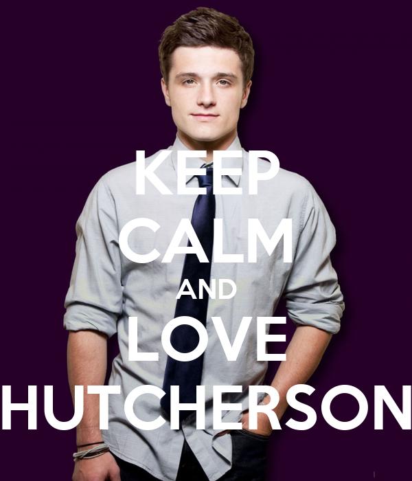 KEEP CALM AND LOVE HUTCHERSON