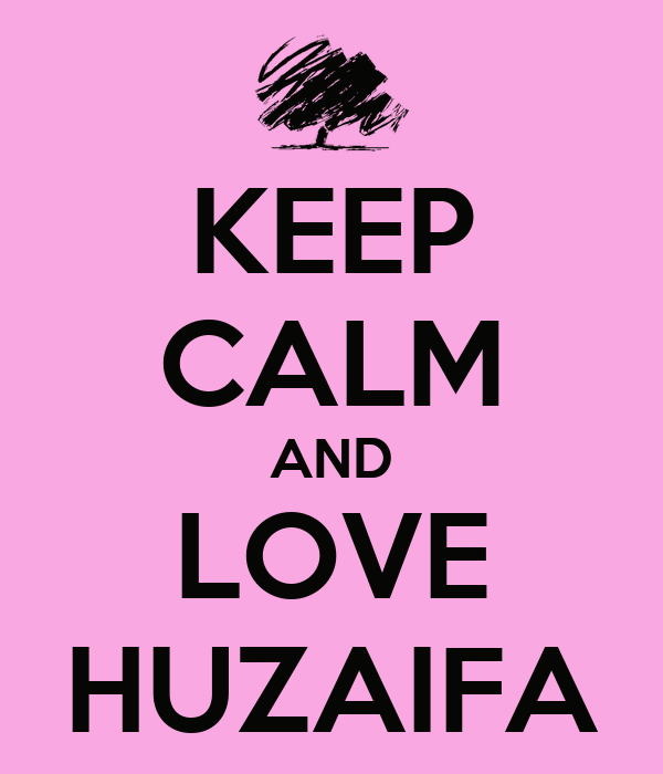 KEEP CALM AND LOVE HUZAIFA