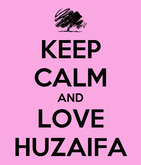 KEEP CALM AND LOVE HUZAIFA