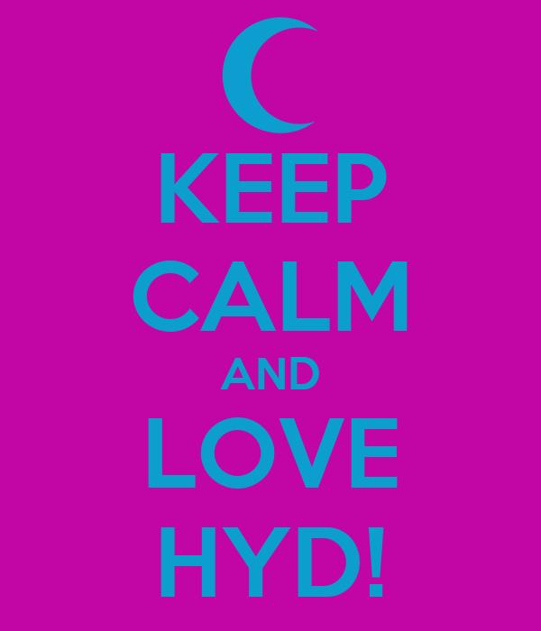 KEEP CALM AND LOVE HYD!