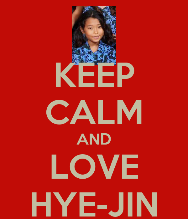 KEEP CALM AND LOVE HYE-JIN