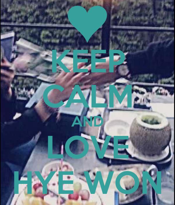 KEEP CALM AND LOVE HYE WON