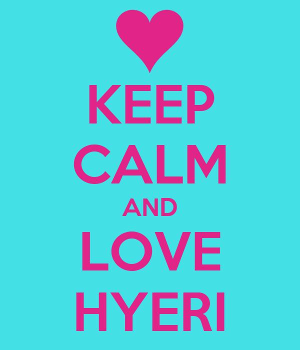 KEEP CALM AND LOVE HYERI
