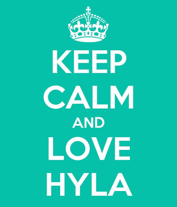 KEEP CALM AND LOVE HYLA