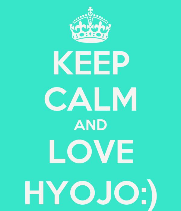 KEEP CALM AND LOVE HYOJO:)