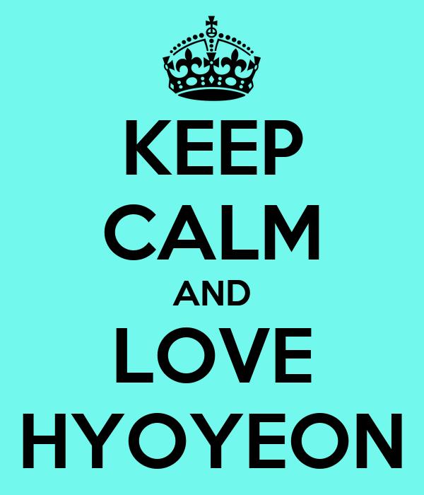 KEEP CALM AND LOVE HYOYEON