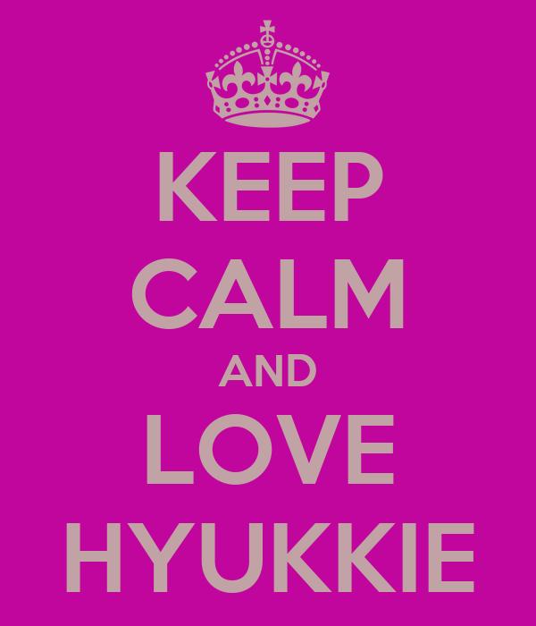 KEEP CALM AND LOVE HYUKKIE