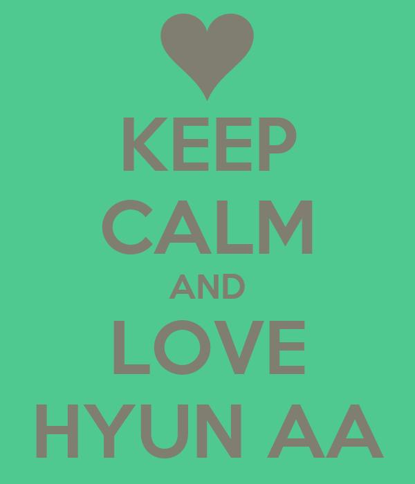 KEEP CALM AND LOVE HYUN AA