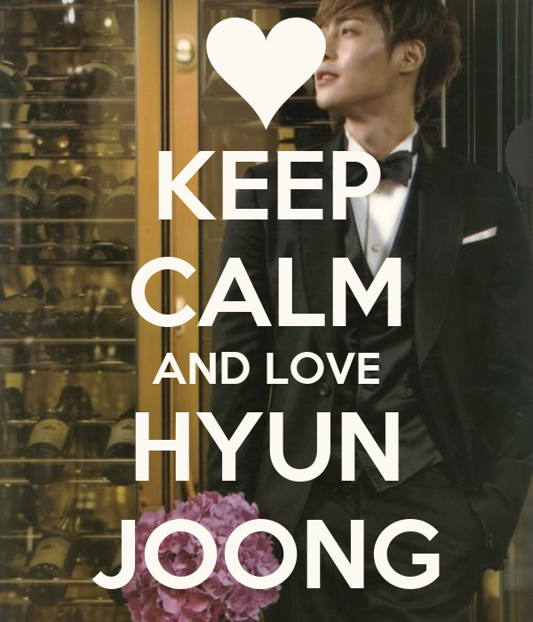 KEEP CALM AND LOVE HYUN JOONG