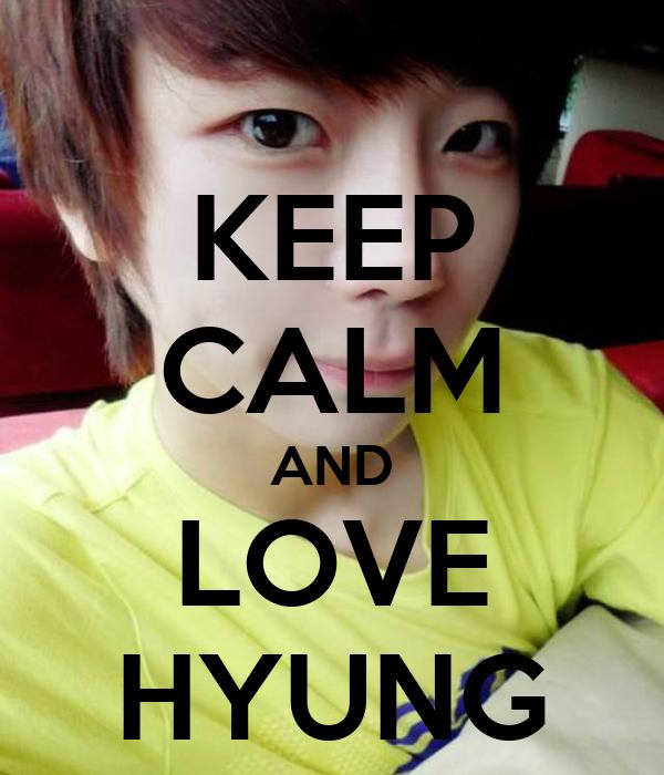 KEEP CALM AND LOVE HYUNG
