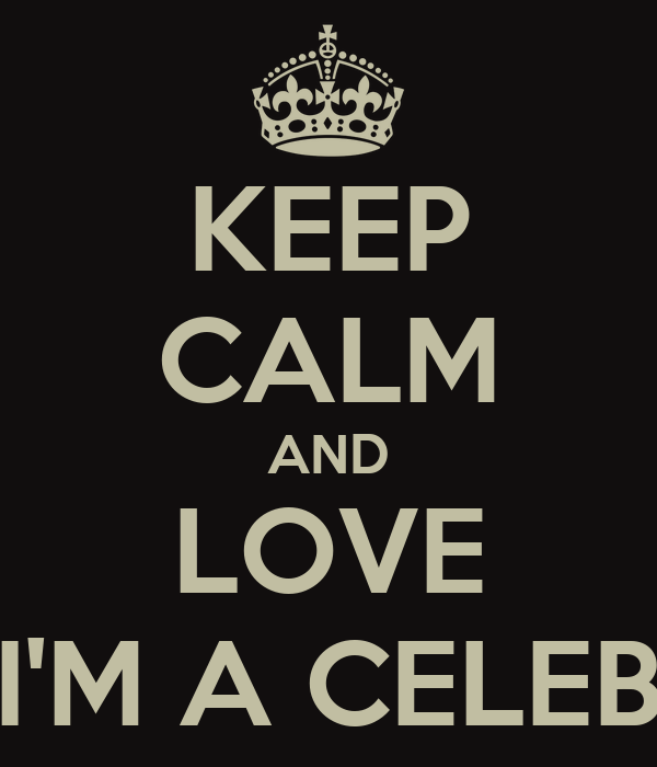 KEEP CALM AND LOVE I'M A CELEB