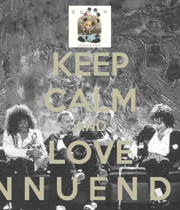 KEEP CALM AND LOVE I N N U E N D O