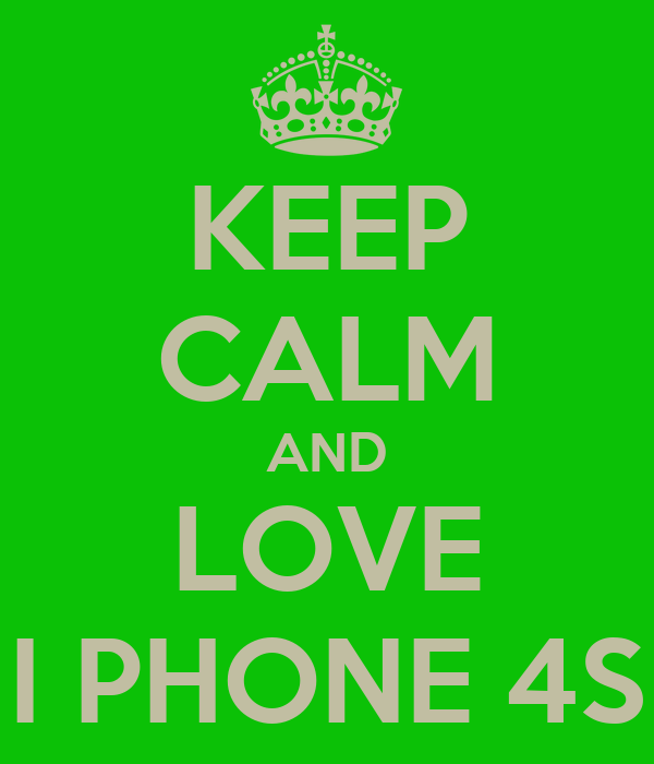 KEEP CALM AND LOVE I PHONE 4S