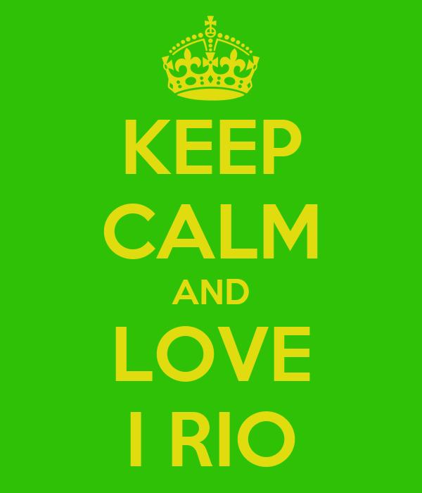 KEEP CALM AND LOVE I RIO