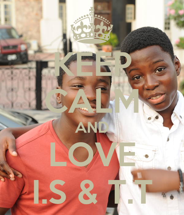 KEEP CALM AND LOVE I.S & T.T