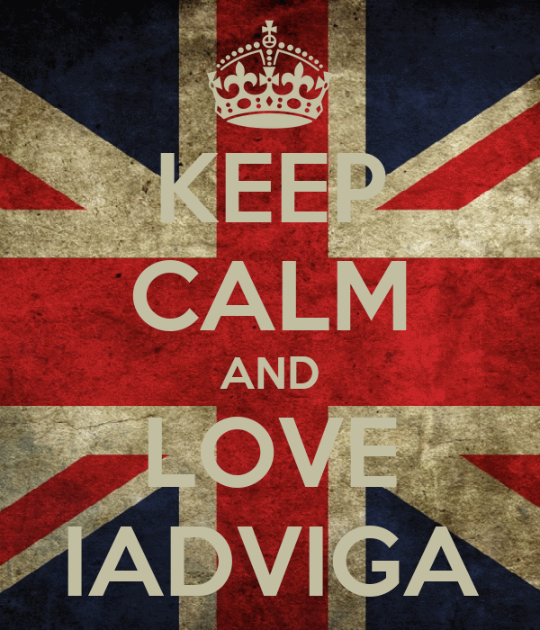 KEEP CALM AND LOVE IADVIGA