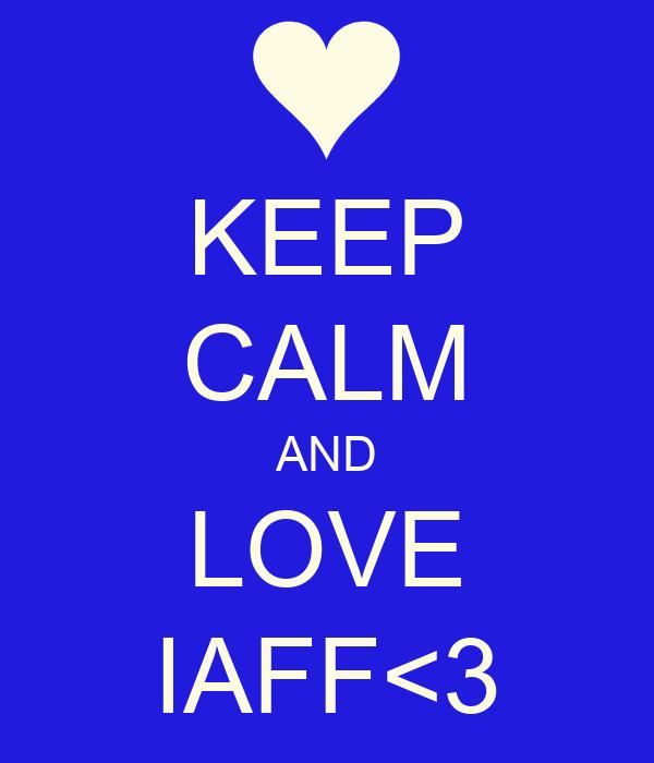 KEEP CALM AND LOVE IAFF<3