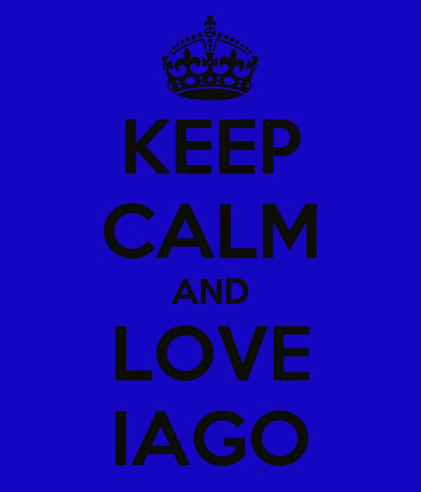 KEEP CALM AND LOVE IAGO