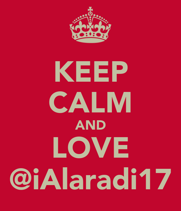 KEEP CALM AND LOVE @iAlaradi17