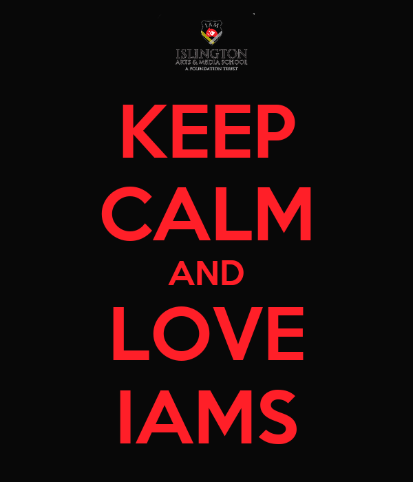 KEEP CALM AND LOVE IAMS