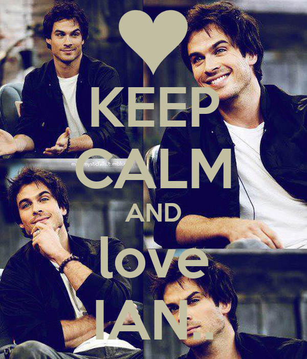 KEEP CALM AND love IAN..