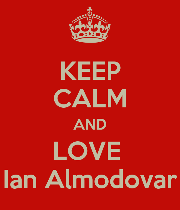 KEEP CALM AND LOVE  Ian Almodovar