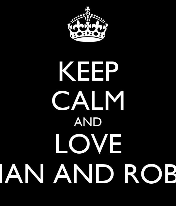 KEEP CALM AND LOVE IAN AND ROB