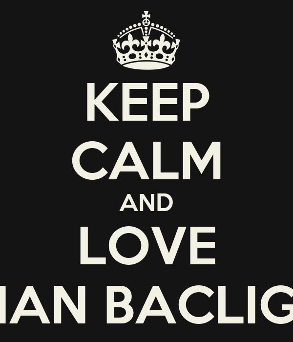 KEEP CALM AND LOVE IAN BACLIG