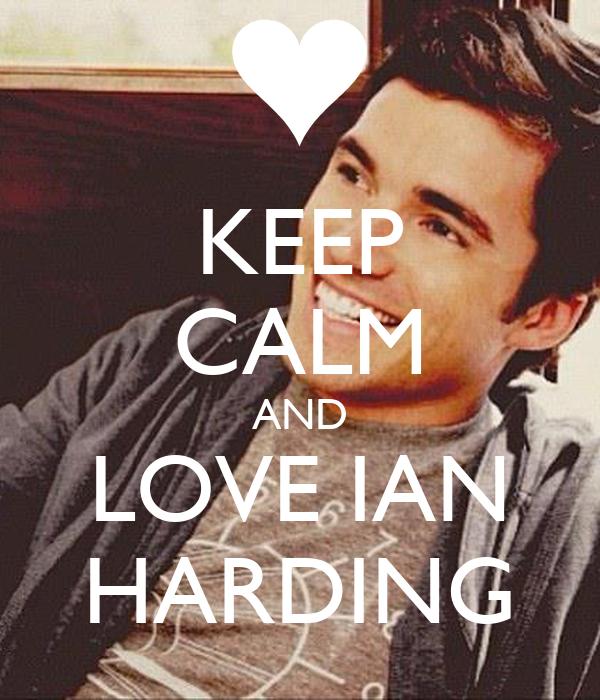 KEEP CALM AND LOVE IAN HARDING