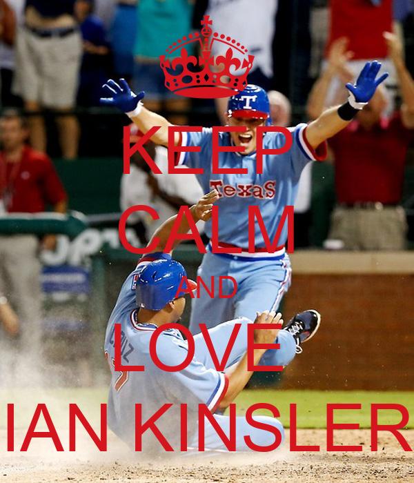 KEEP CALM AND LOVE  IAN KINSLER