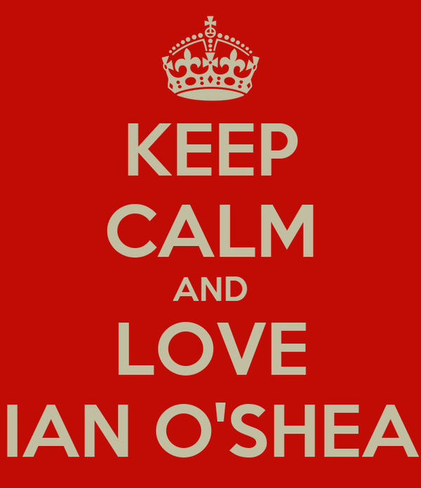 KEEP CALM AND LOVE IAN O'SHEA