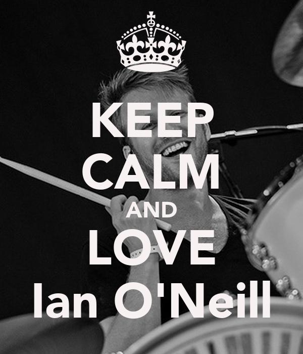 KEEP CALM AND LOVE Ian O'Neill