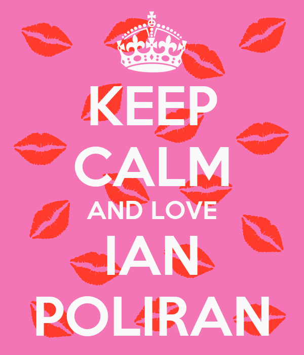 KEEP CALM AND LOVE IAN POLIRAN