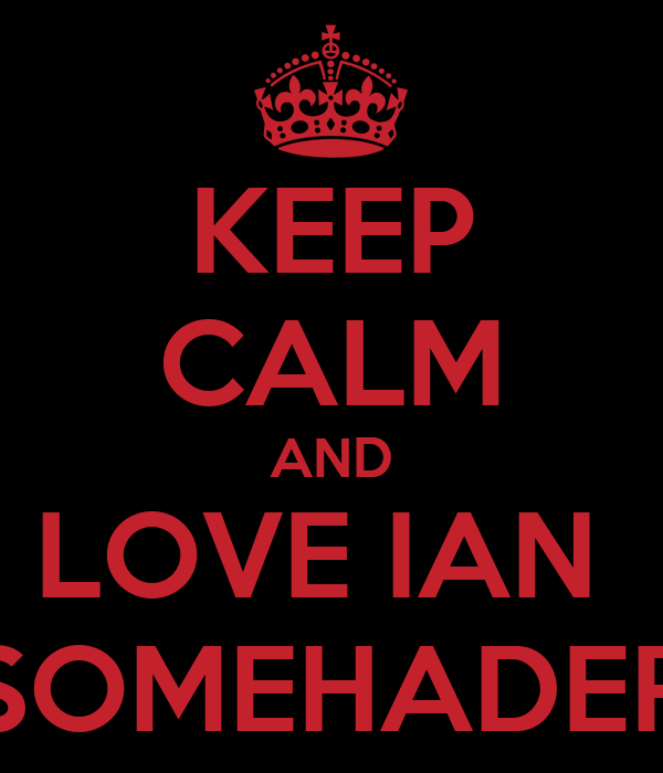 KEEP CALM AND LOVE IAN  SOMEHADER