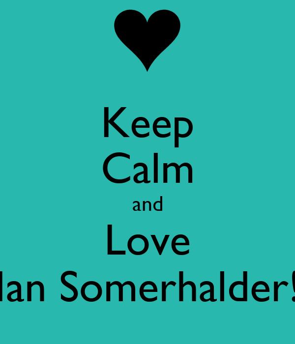 Keep Calm and Love Ian Somerhalder!
