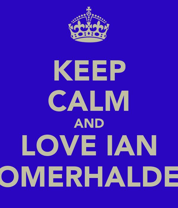 KEEP CALM AND LOVE IAN SOMERHALDER
