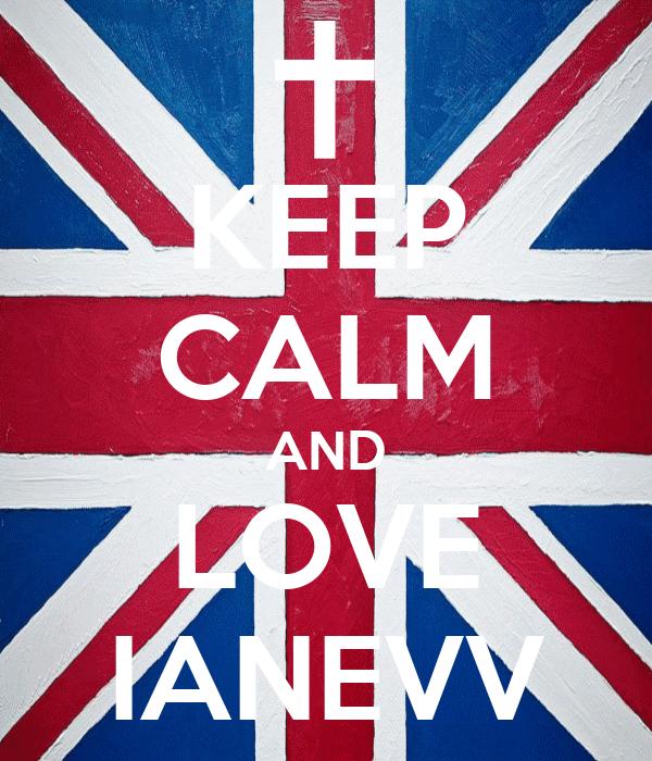 KEEP CALM AND LOVE IANEVV