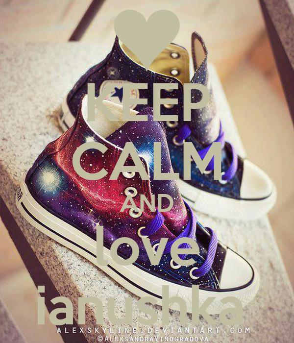 KEEP CALM AND love ianushka