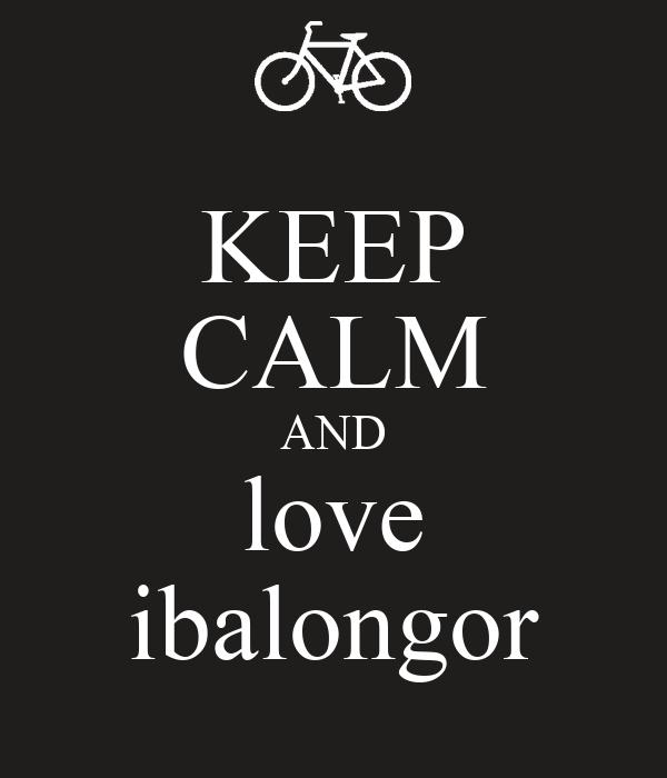 KEEP CALM AND love ibalongor