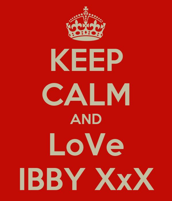 KEEP CALM AND LoVe IBBY XxX