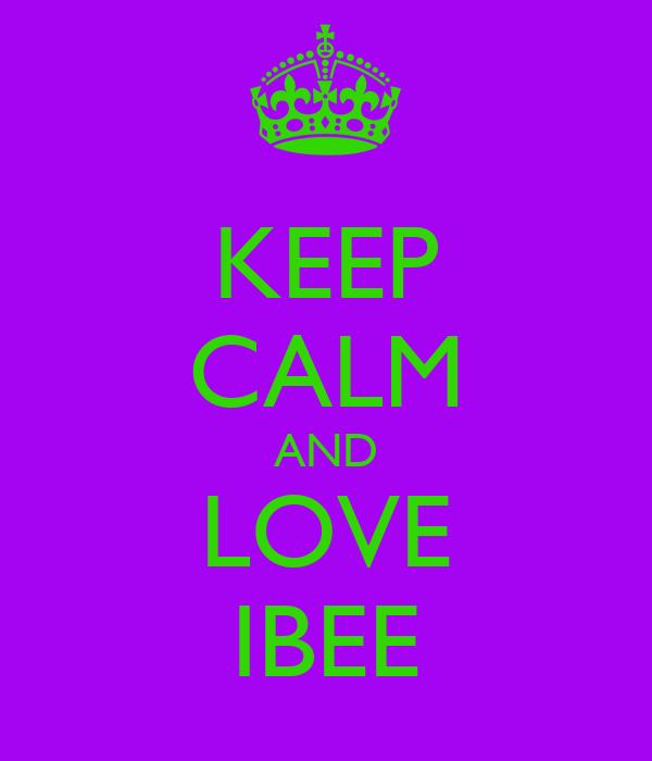 KEEP CALM AND LOVE IBEE