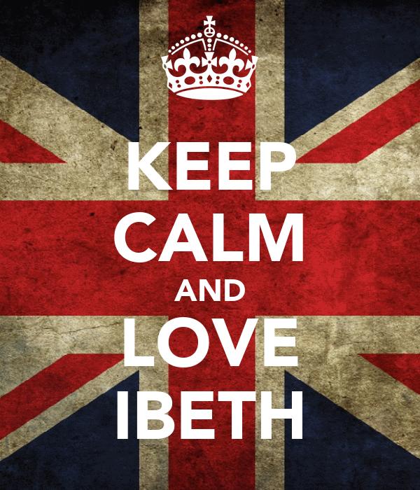 KEEP CALM AND LOVE IBETH