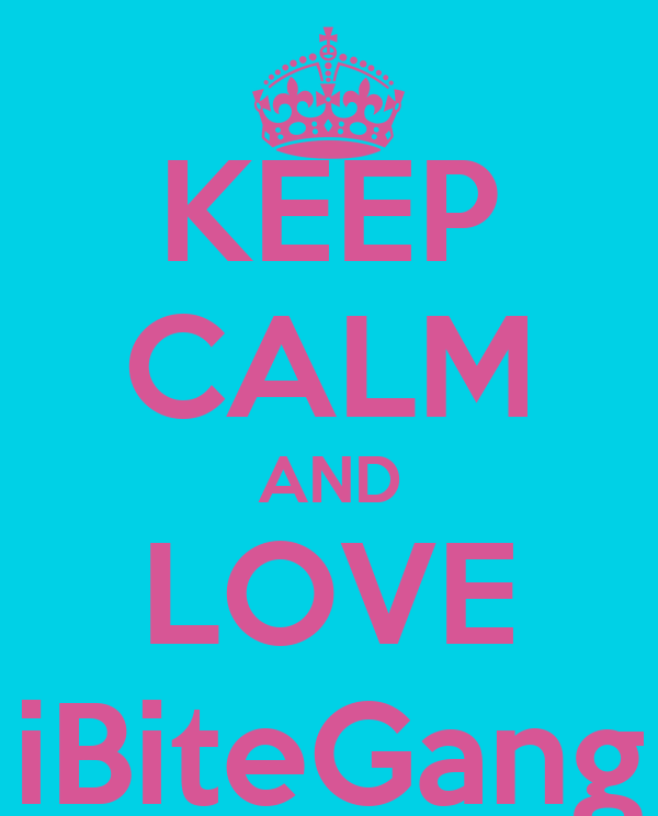 KEEP CALM AND LOVE iBiteGang