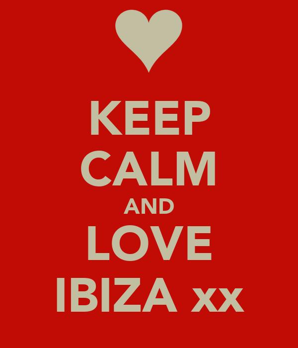 KEEP CALM AND LOVE IBIZA xx