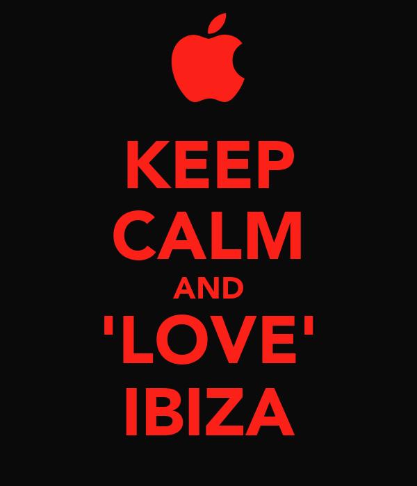 KEEP CALM AND 'LOVE' IBIZA