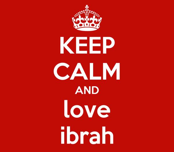 KEEP CALM AND love ibrah