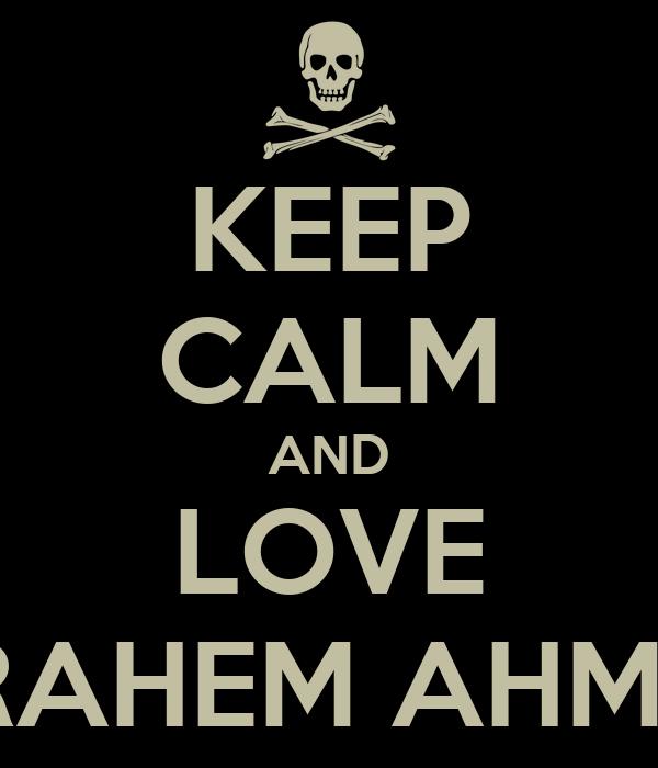 KEEP CALM AND LOVE IBRAHEM AHMED