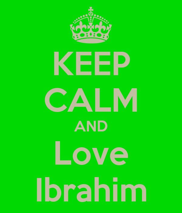 KEEP CALM AND Love Ibrahim