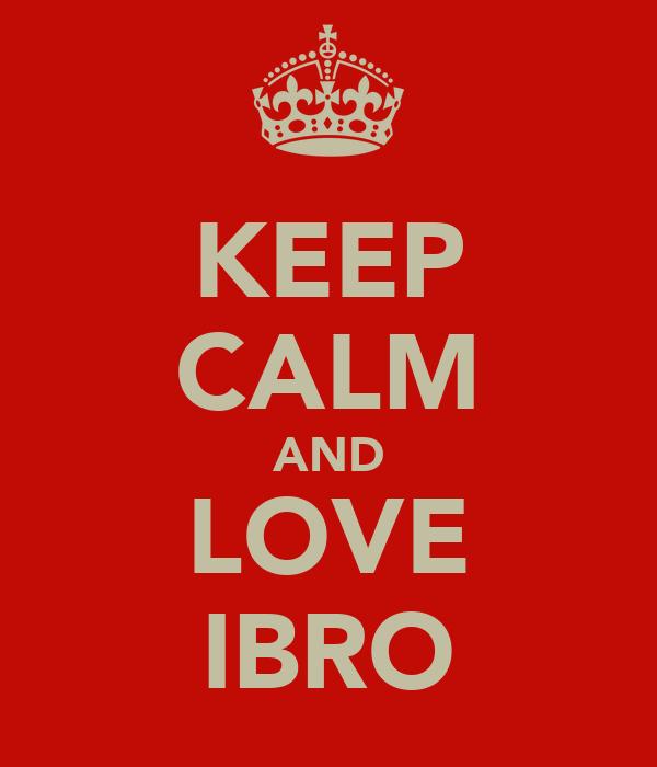 KEEP CALM AND LOVE IBRO