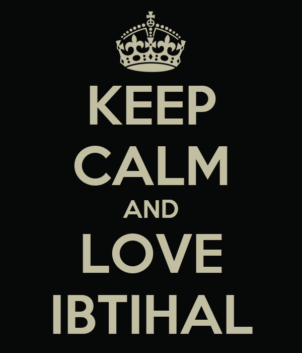 KEEP CALM AND LOVE IBTIHAL